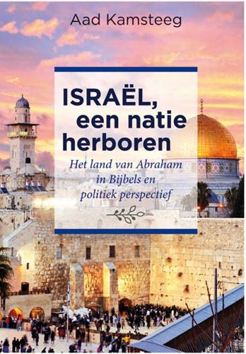 Israel, een natie herboren -Het land van Abraham in Bijbel s en politiek perspectief Kamsteeg, Aad