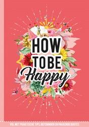 How to be Happy -vol met praktische tips, oefen ingen en pakkende quotes