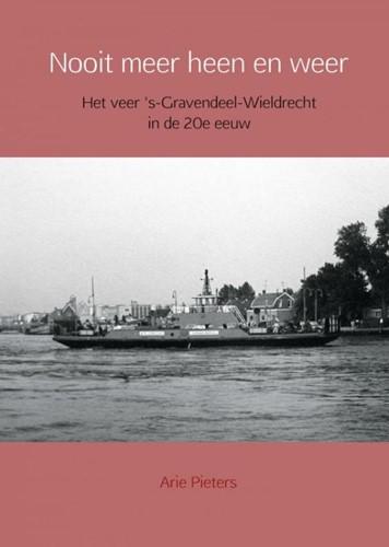Nooit meer heen en weer -Het veer 's-Gravendeel-Wi cht in de 20e eeuw Pieters, Arie