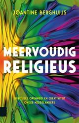 Meervoudig religieus -Spirituele openheid en creativ iteit onder Nederlanders Berghuijs, Joantine