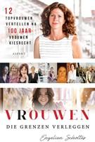 Vrouwen die grenzen verleggen -12 topvrouwen vertellen na 100 jaar vrouwenkiesrecht Scholtes, Engelien