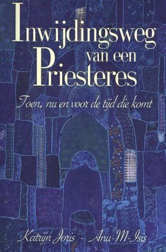 Inwijdingsweg van een Priesteres -Toen, nu en voor de tijd die k omen gaat Joris-Anu-M-Isis, Katrijn