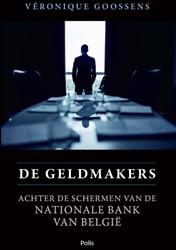 De geldmakers -achter de schermen van de Nati onale Bank van Belgie Goossens, Veronique