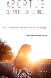 ABORTUS, schaamte en schuld -wat vrouwen vertellen en waaro m zij zwijgen Gunther-Greene, Renate