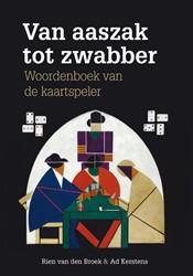 Van aaszak tot zwabber -Het woordenboek van de kaartsp eler Broek, Rien van den