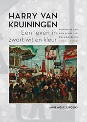 Harry van Kruiningen: Een leven in zwart -Biografie van een schilder en graficus 1906-1996 Jurgens, Annemieke