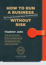 How to run a business without risk -The truth revealed about busin ess risk John, Vladimir