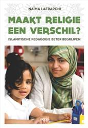 Maakt religie een verschil? -Islamitische pedagogie beter b egrijpen Lafrarchi, Naima