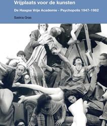 Vrijplaats voor de kunsten -De Haagse Vrije Academie - Psy chopolis 1947-1982 Gras, Saskia