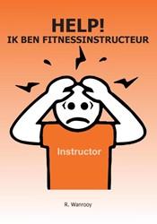Help! Ik ben fitnessinstructeur -het handboek voor beginnende f itnessinstructeurs Wanrooy, Ronald