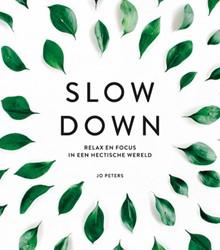 Slow down -Relax en focus in een hectisch e wereld Peters, Jo