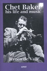 Chet Baker his life and music Valk, Jeroen de