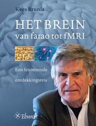 Het Brein van farao tot fMRI -een fenomenale ontdekkingsreis Brunia, Kees
