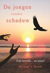 De jongen zonder schaduw -een roman ... en meer dan dat& Roads, Michael J.