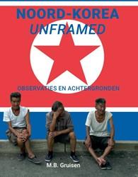 Noord-Korea unframed -observaties en achtergronden Gruisen, M.B.