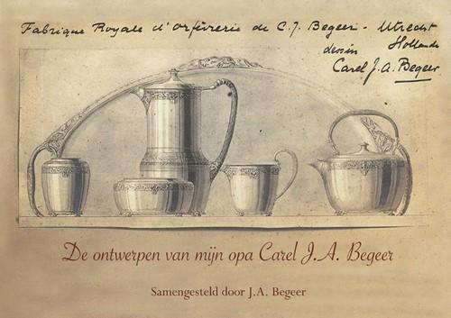 De ontwerpen van mijn opa Carel J.A. Beg Begeer, J.A.