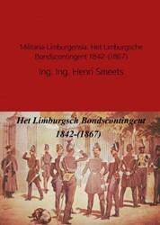 Militaria-Limburgensia: Het Limburgsche -het Limburgsche Bondscontingen t 1842-(1867) Smeets, Henri