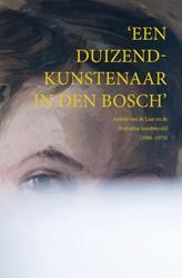 'Een duizendkunstenaar in Den Bosch -Arnold van de Laar en de Braba ntse kunstwereld (1886-1974) Altena, Marga