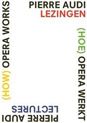 (How) Opera Works, (Hoe) opera werkt -Pierre Audi Lectures, Pierre A udi lezingen