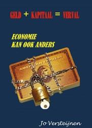 Geld + kapitaal = verval -Economie kan ook anders Versteijnen, Jo
