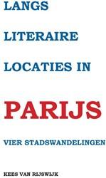 Langs literaire locaties in Parijs Rijswijk, Kees van