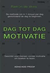 Dag tot Dag Motivatie -De methode om in 1 minuut per dag gemotiveerd de dag te begi De Vries, Ramon