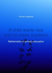 A child wants nice and no mean numbers -Mathematics in primary educati on Colignatus, Thomas