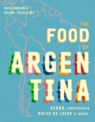 The Food of Argentina -Asado, Empanadas, Dulce De Lec he and More Dobson, Ross