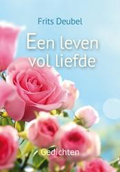 Een leven vol liefde -gedichten Deubel, Frits