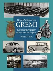 DE GESCHIEDENIS VAN GREMI -EEN EEUW GRONINGER AUTO- EN MO TORIMPORT POL, WILLEM