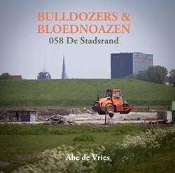 BULLDOZERS & BLOEDNOAZEN -DE STADSRAND VAN LEEUWARDEN VRIES, ABE DE