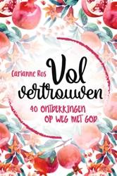 Vol vertrouwen -40 ontdekkingen op weg met God Ros, Carianne