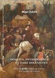Dominys, dwersbongels en oare dogenieten -50 ferhalen oer nijsgjirrige F riezen foar nijsgjirrige friez Zylstra, Wiger