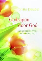 Gedragen door God -gedichten vol bemoediging Deubel, Frits