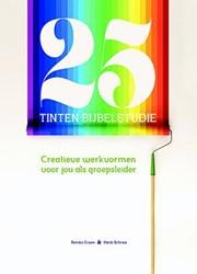 25 tinten bijbelstudie -creatieve werkvormen voor jou als groepsleider Groen, Remko