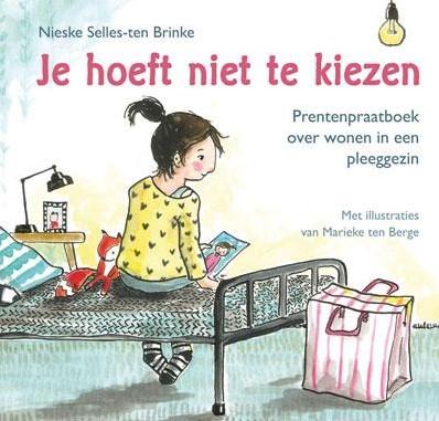 Je hoeft niet te kiezen -prentenpraatboek over wonen in een pleeggezin Selles-ten Brinke, Nieske