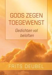 Gods zegen toegewenst -gedichten vol beloften Deubel, Frits