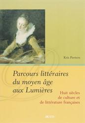 Parcours litteraires du moyen age aux Lu -huit siecles de culture et de litterature francaises Peeters, Koen