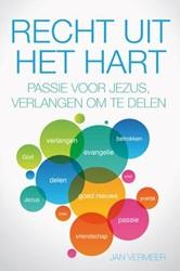 Recht uit het hart -passie voor Jezus, verlangen o m te delen Vermeer, Jan