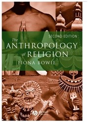 The Anthropology of Religion -an Introduction Bowie, Fiona