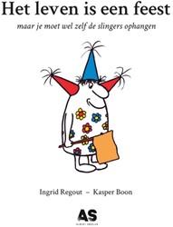 Het leven is een feest -maar je moet wel de slingers o phangen Regout, Ingrid