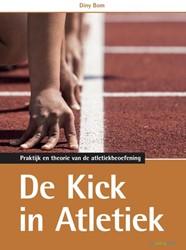 De kick in atletiek -praktijk en theorie van de atl etiekbeoefening Bom, Diny
