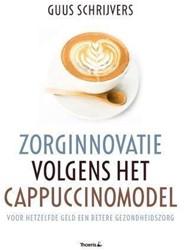 Zorginnovatie volgens het cappuccinomode -voor hetzelfde geld een betere gezondheidszorg Schrijvers, Guus