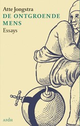 De ontgroende mens -essays Jongstra, Atte