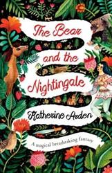 Arden, Katherine*Bear and the Nightingal Arden, Katherine