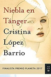 Niebla en Tanger -Finalista Premio Planeta 2017 Lopez Barrio, Cristina