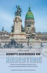 Beknopte geschiedenis van Argentinie -vanaf de eerste stichting van Buenos Aires tot aan het presi Luna, Felix