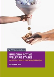 Building Active Welfare States. How Poli -how policy shapes caseworker p ractice Rice, Deborah