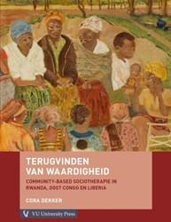 Terugvinden van waardigheid.Community-ba -community-based sociotherapie in Rwanda, Oost Congo en Liber Dekker, Cora