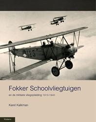 MILITAIRE HISTORIE FOKKER SCHOOLVLIEGTUI -EN DE MILITAIRE VLIEGOPLEIDING 1913-1940 KALKMAN, KAREL